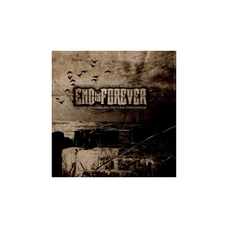 END IS FOREVER - After days of rain and blood there will be no better tomorrow - CD