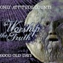 ONLY ATTITUDE COUNTS / GOOD OLD DAYS -Worship The Truth- Split CD