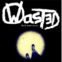 WASTED - We'll Never Be So... - 7""