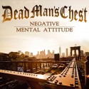 DEAD MAN'S CHEST - Negative mental attitude – 12""