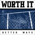 WORTH IT – Better Ways – LP